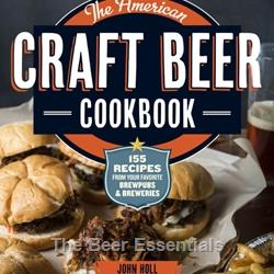 The American Craft Beer Cookbook 155 Recipes from your Favorite Brewpubs & Breweries
